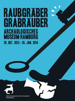 Raubgräber Grabräuber Plakat | Ausstellung im Archäologischen Museum Hamburg AMH
